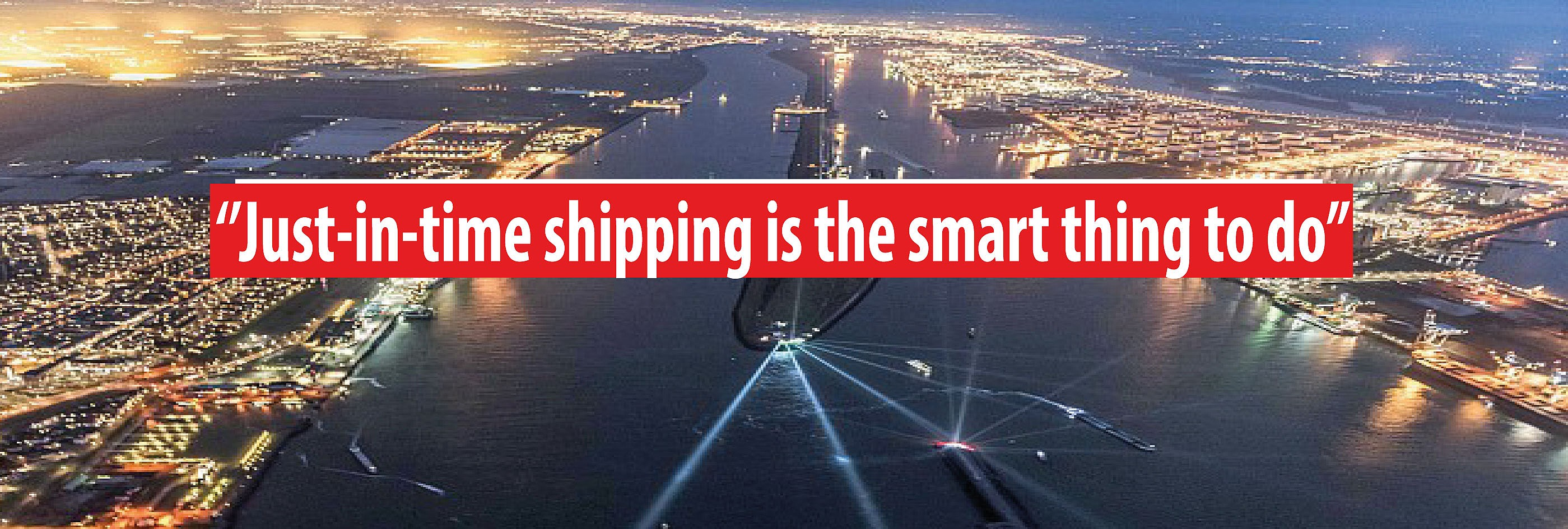 'Just-in-time shipping is the smart thing to do'