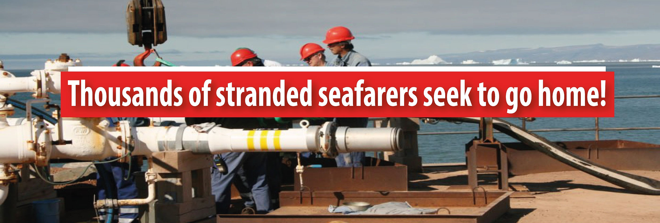 Thousands of stranded seafarers seek to go home!