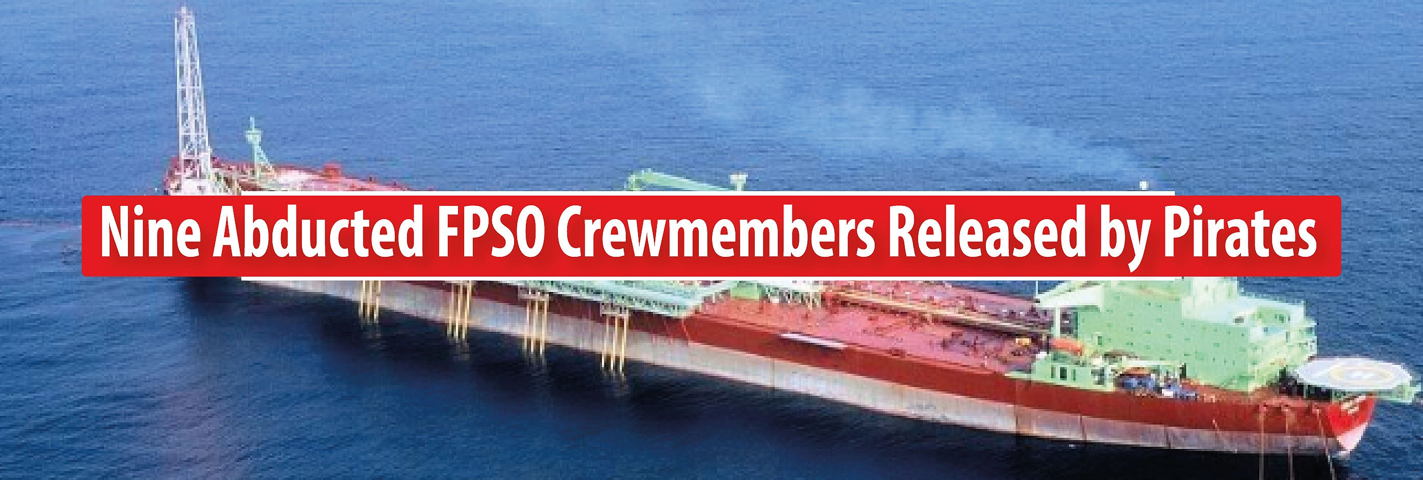 Nine Abducted FPSO Crewmembers Released by Pirates