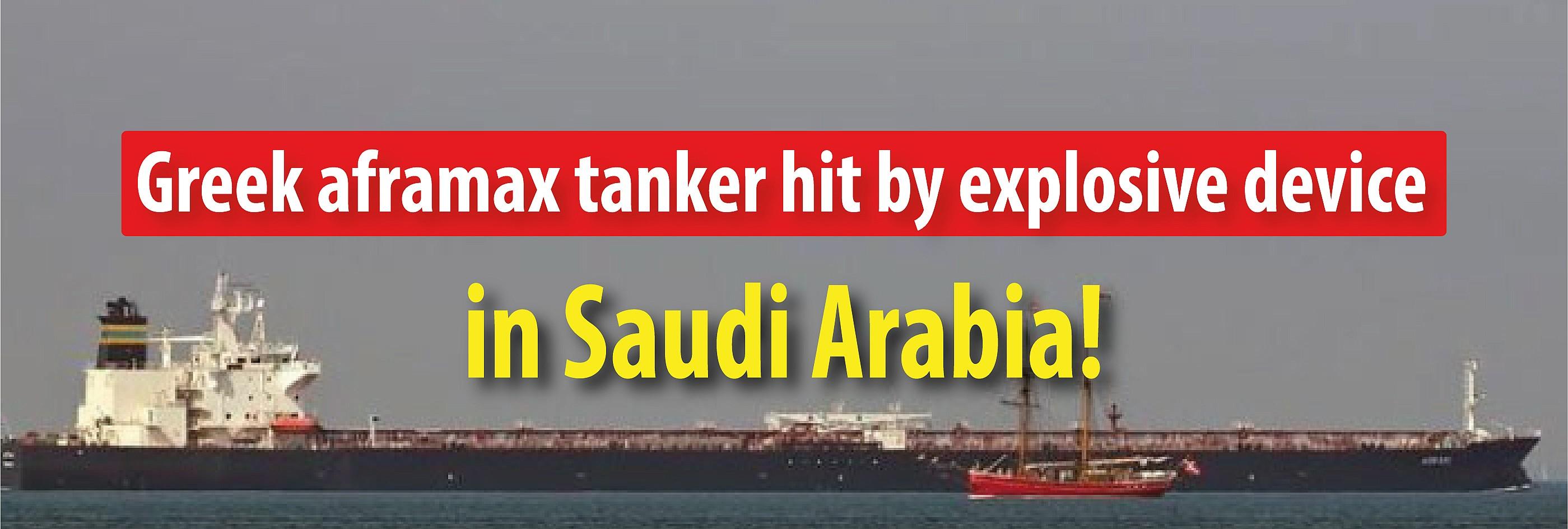 Greek aframax tanker hit by explosive device in Saudi Arabia!