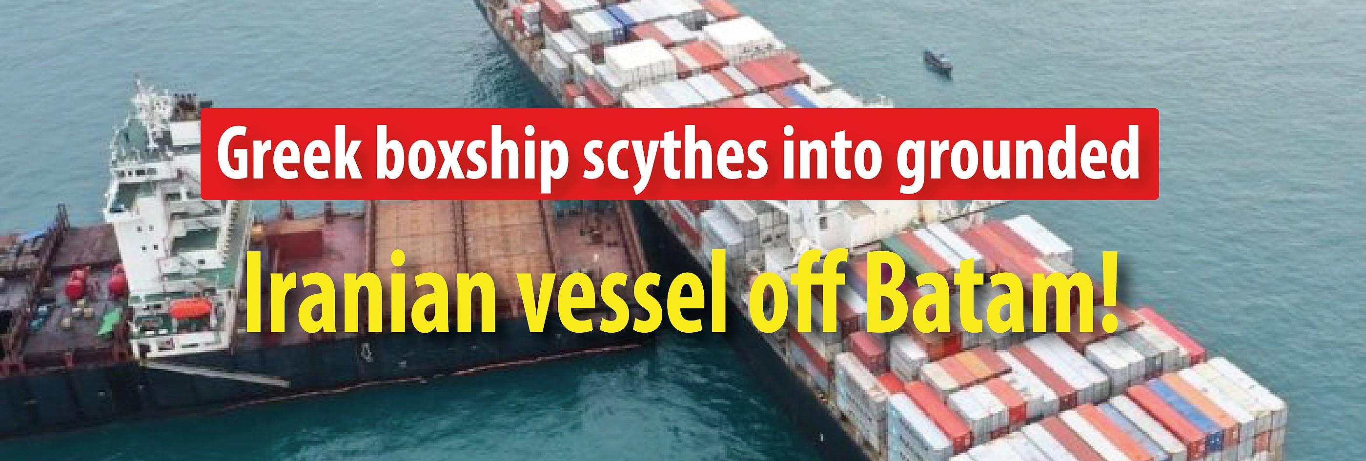 Greek boxship scythes into grounded Iranian vessel off Batam!