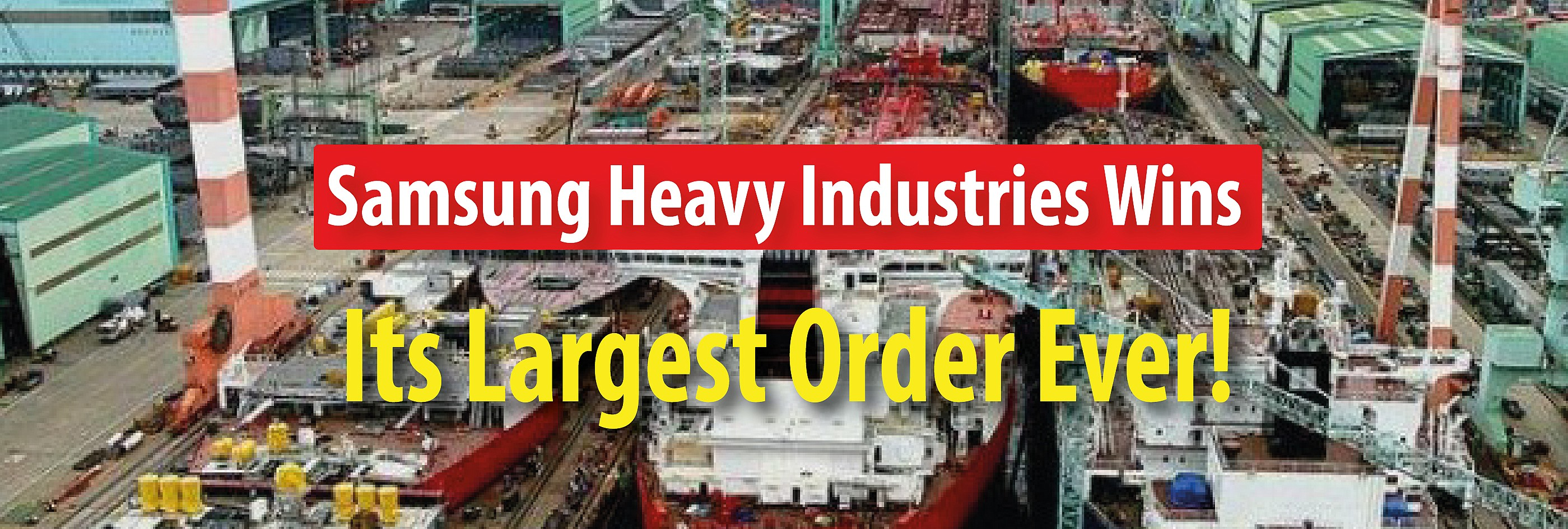 Samsung Heavy Industries Wins its Largest Order Ever!