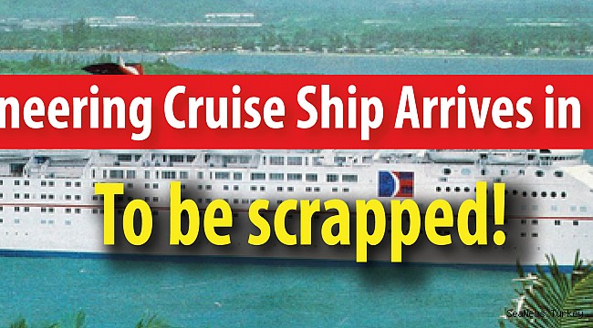 Pioneering Cruise Ship Arrives in India to be Scrapped!