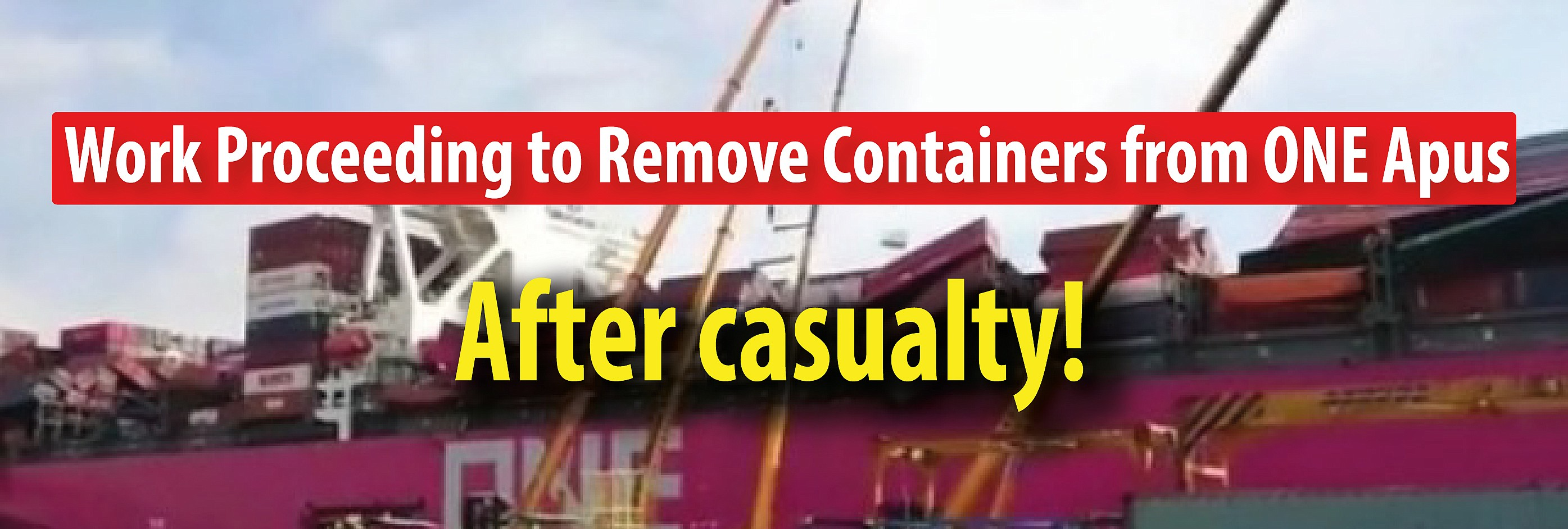 Work Proceeding to Remove Containers from ONE Apus After Casualty!