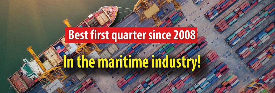 Best first quarter since 2008 in the maritime industry!