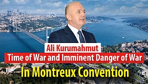 ''Time of War and Imminent Danger of War in Montreux Convention''