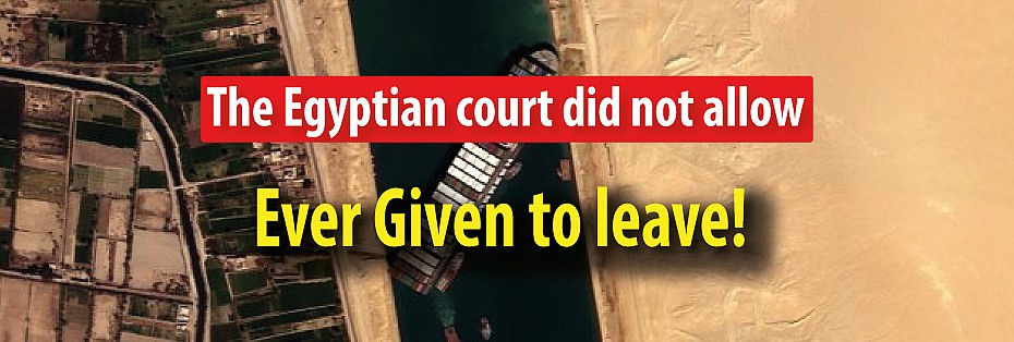 The Egyptian court did not allow Ever Given to leave!