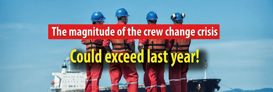 The magnitude of the crew change crisis could exceed last year!