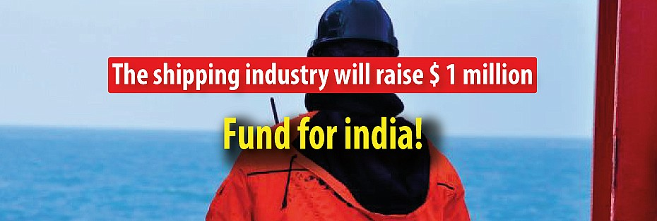 The shipping industry will raise $ 1 million fund for India!