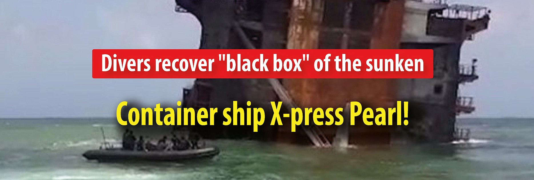 """Divers recover """"black box"""" of the sunken container ship X-Press Pearl!"""