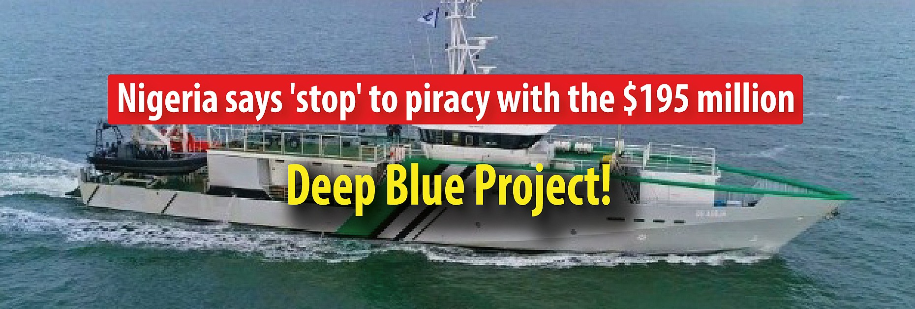 Nigeria says 'stop' to piracy with the $195 million Deep Blue Project!